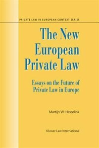 The New European Private Law, Essays On The Future Of Private Law