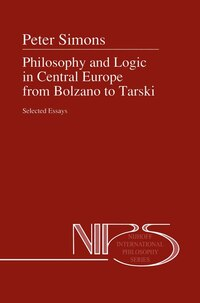 Philosophy and Logic in Central Europe from Bolzano to Tarski: Selected Essays