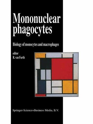 Mononuclear Phagocytes: Biology of Monocytes and Macrophages by R. van Furth