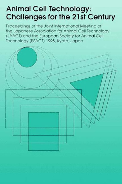 Animal Cell Technology: Challenges For The 21st Century: Proceedings Of The Joint International Meeting Of The Japanese Ass by Kouji Ikura