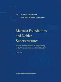 Meanest Foundations and Nobler Superstructures: Hooke, Newton and the Compounding of the Celestiall…