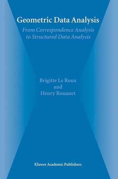 Geometric Data Analysis: From Correspondence Analysis to Structured Data Analysis de Brigitte Le Roux