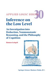Inference on the Low Level: An Investigation into Deduction, Nonmonotonic Reasoning, and the…