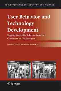 User Behavior and Technology Development: Shaping Sustainable Relations Between Consumers and Technologies by Peter-Paul Verbeek