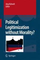 Political Legitimization without Morality?