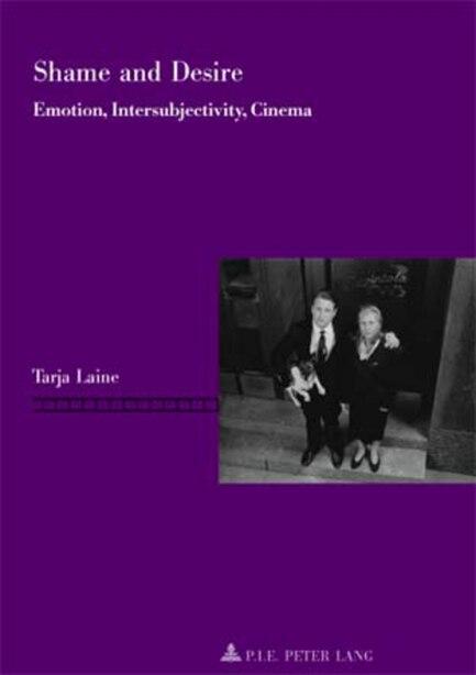 Shame and Desire: Emotion, Intersubjectivity, Cinema by Tarja Laine
