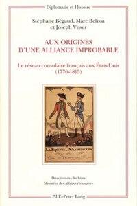 Aux origines d'une alliance improbable: Le réseau consulaire français aux États-Unis (1776-1815)