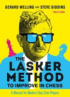 The Lasker Method To Improve In Chess: A Manual For Modern-day Club Players