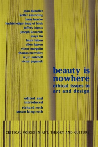 Beauty is Nowhere: Ethical Issues in Art and Design by Saul Ostrow