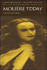 Moliere Today 1: A special issue of the journal Contemporary Theatre Review by Michael Spingler