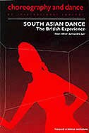 South Asian Dance: The British Experience by Alessandra Iyer