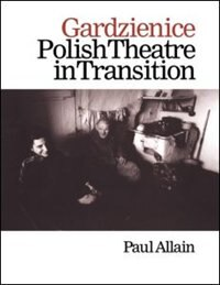 Book Gardzienice: Polish Theatre in Transition by Paul Allain