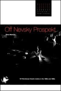 Book Off Nevsky Prospekt: St Petersburg's Theatre Studios in the 1980s and 1990s by Elena Markova