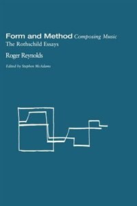 Book Form and Method: Composing Music: The Rothschild Essays by Roger Reynolds