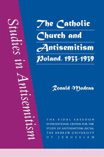 The Catholic Church and Antisemitism: Poland, 1933-1939 by Ronald Modras