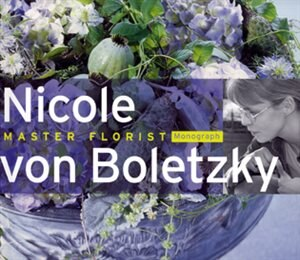 Nicole Von Boletzky: Masterflorist
