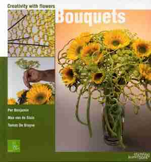 Creativity With Flowers: Bouquets: Creativity With Flowers by Per Benjamin