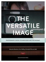 The Versatile Image: Photography, Digital Technologies and the Internet