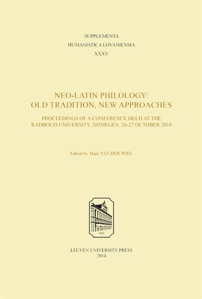Neo-Latin Philology: Old Tradition, New Approaches by Marc Der Poel