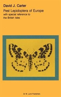Pest Lepidoptera of Europe: With Special Reference to the British Isles by David J. Carter