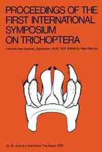 Proceedings of the First International Symposium on Trichoptera: Lunz am See (Austria), September 16-20, 1974 by H. Malicky