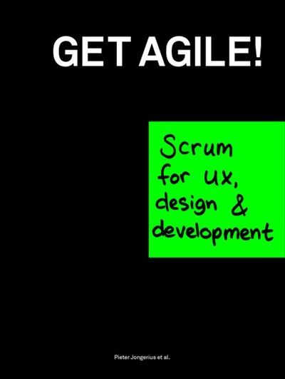 Get Agile!: Scrum for UX, Design & Development by Pieter Jongerius