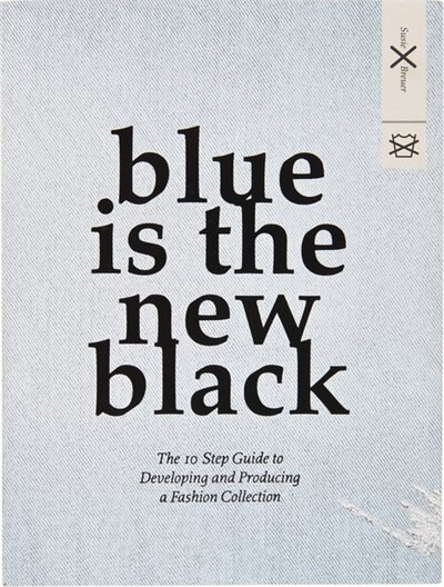 Blue is the New Black: The 10 Step Guide to Developing and Producing a Fashion Collection by Susie Breuer