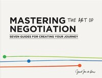 Book Mastering The Art Of Negotiation: 7 Guides For Creating Your Journey by Geurt Jan De Heus