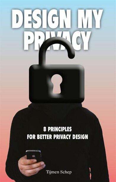 Design My Privacy: 8 Principles For Better Privacy Design by Tijmen Schep