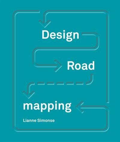 Design Roadmapping: Guidebook For Future Foresight Techniques by Lianne Simonse