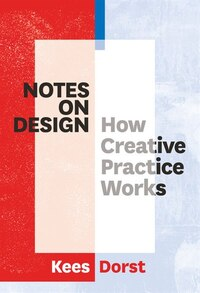 Notes On Design: How Creative Practice Works