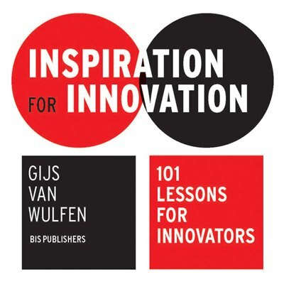Inspiration For Innovation: 101 Lessons For Innovators by Gijs Bis Publishers