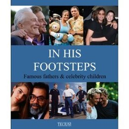 Book In His Footsteps: Famous Fathers & Celebrity Children by Birgit Krols