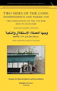 Two Sides Of The Coin: Independence And Nakba 1948. Two Narratives Of The 1948 War And Its Outcome…
