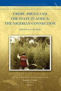 Crime, Drugs And The State In Africa: The Nigerian Connection by Gernot Klantschnig