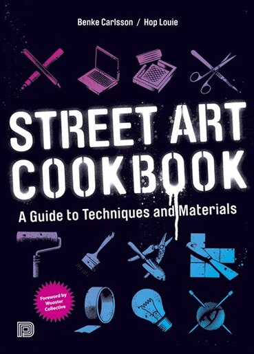 Street Art Cookbook: A Guide to Techniques and Materials by Benke Carlsson