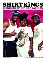 Shirt Kings: Pioneers of Hip Hop Fashion
