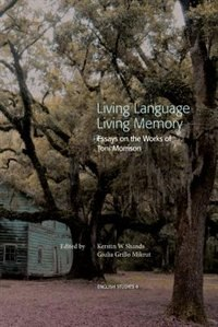 living language living memory essays on the works of toni  living language living memory essays on the works of toni morrison by kerstin w