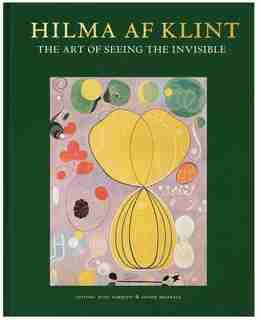 Hilma Af Klint: The Art Of Seeing The Invisible by Hilma Af Klint