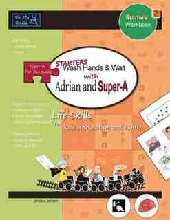 STARTERS Wash Hands & Wait with Adrian and Super-A: Life Skills for Kids with Autism and ADHD by Jessica Jensen