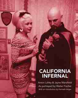 California Infernal: Anton LaVey & Jayne Mansfield: As Portrayed by Walter Fischer by Carl Abrahamsson