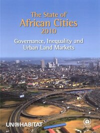 State Of African Cities 2010: Governance, Inequality And Urban Land Markets