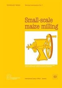 Small-Scale Maize Milling (Technology Series. Technical Memorandum No.7)