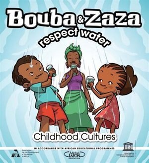 Bouba And Zaza Respect Water: Childhood Cultures Series by UNESCO