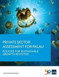 Private Sector Assessment for Palau: Policies for Sustainable Growth Revisited