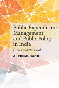 Public Expenditure Management And Public Policy In India: Crises And Renewal