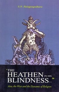 The Heathen In His Blindness: Asia, The West And The Dynamic Of Religion