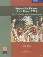 Responsible Finance India Report 2015: Client First: Tracking Social Performance Practices