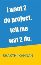 i want 2 do project. tell me wat 2 do.