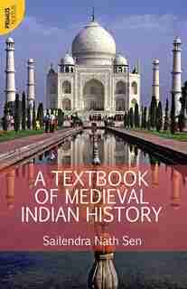 A Textbook of Medieval Indian History by Sailendra Sen
